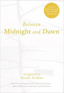 Between Midnight and Dawn: A Literary Guide to Prayer for Lent, Holy Week, and Eastertide
