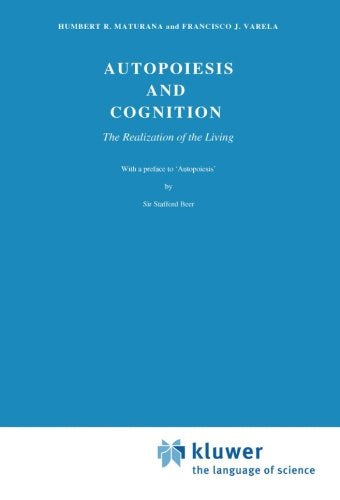Autopoiesis and Cognition: The Realization of the Living (Boston Studies in the Philosophy of Science, Vol. 42)