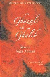Ghazals of Ghalib: Versions from the Urdu by Aijaz, Ahmed, W.S. Merwin, Adrienne Rich, William Stafford, David Ray, Thomas Fitzsimmons, Mark Strand, and William Hunt (Oxford India Paperbacks)