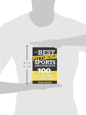 The Best Pittsburgh Sports Arguments: The 100 Most Controversial, Debatable Questions for Die-Hard Fans (Best Sports Arguments)