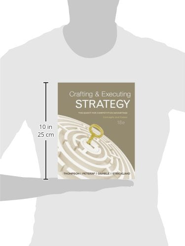 Crafting & Executing Strategy: The Quest for Competitive Advantage - Concepts and Cases, 18th Edition