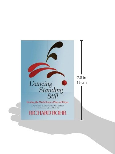 Dancing Standing Still: Healing the World from a Place of Prayer; A New Edition of A Lever and a Place to Stand