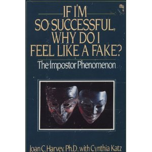 If I'm So Successful Why Do I Feel Like a Fake: The Impostor Phenomenon