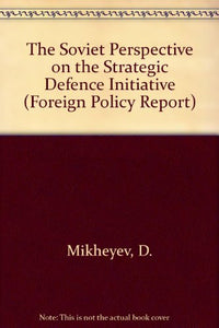 The Soviet Perspective on the Strategic Defense Initiative (Foreign Policy Report)