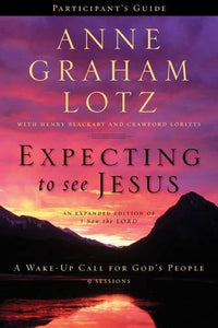 Expecting to See Jesus Participant's Guide: A Wake-Up Call for Gods People