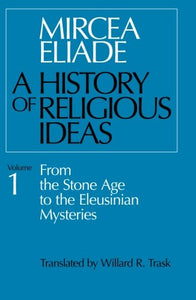 001: History of Religious Ideas, Volume 1: From the Stone Age to the Eleusinian Mysteries