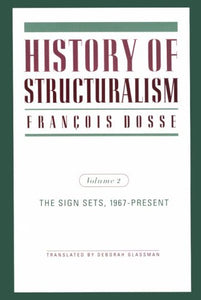 History of Structuralism, Vol. 2: The Sign Sets 1967-Present (Contradictions of Modernity)