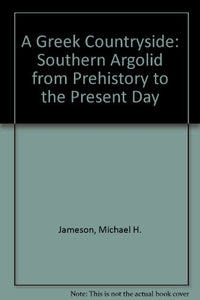A Greek Countryside: The Southern Argolid from Prehistory to the Present Day