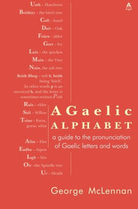 A Gaelic Alphabet: A Guide to the Pronunciation of Gaelic Letters and Words