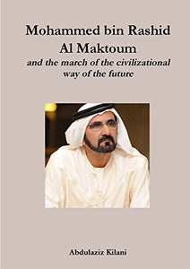 Mohammed bin Rashid Al Maktoum and the march of the civilizational way of the future