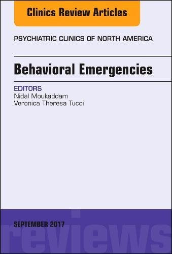 Behavioral Emergencies, An Issue of Psychiatric Clinics of North America, 1e (The Clinics: Internal Medicine)