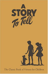 A Story To Tell: Classic Book Of Virtues For Children