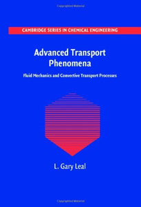 Advanced Transport Phenomena: Fluid Mechanics and Convective Transport Processes (Cambridge Series in Chemical Engineering)