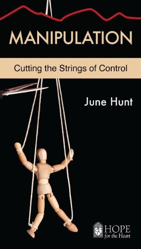 Manipulation [June Hunt Hope for the Heart]: Cutting the Strings of Control