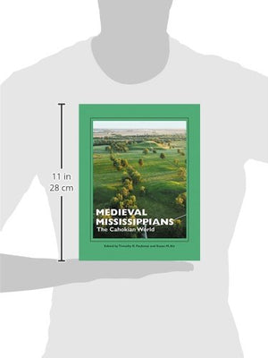 Medieval Mississippians: The Cahokian World (A School for Advanced Research Popular Archaeology Book)