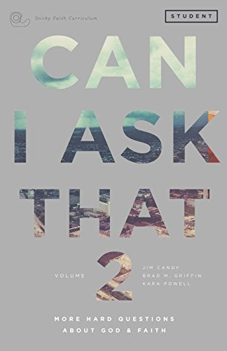 Can I Ask That Volume 2: More Hard Questions About God & Faith [Sticky Faith Curriculum] Student Guide