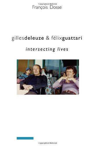 Gilles Deleuze and Flix Guattari: Intersecting Lives (European Perspectives: A Series in Social Thought and Cultural Criticism)