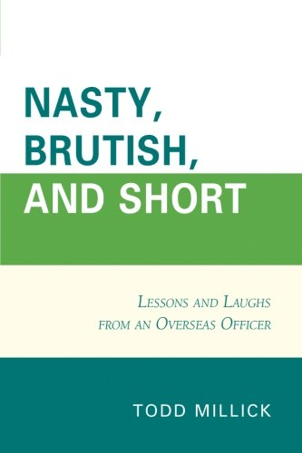 Nasty, Brutish, and Short: Lessons and Laughs from an Overseas Officer