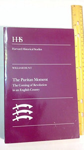 The Puritan Moment: The Coming of Revolution in an English County (Harvard Historical Studies)