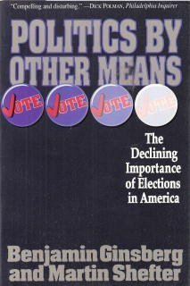 Politics By Other Means: The Declining Importance Of Elections In America