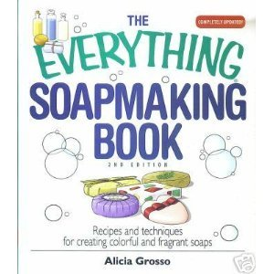 Everything Soapmaking Book : Recipes and Techniques for Creating Colorful and Fragrant Soaps