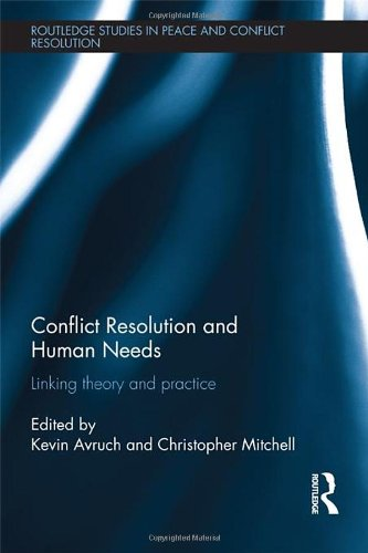 Conflict Resolution and Human Needs: Linking Theory and Practice (Routledge Studies in Peace and Conflict Resolution)
