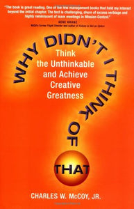Why Didn't I Think of That? Think the Unthinkable and Achieve Creative Greatness