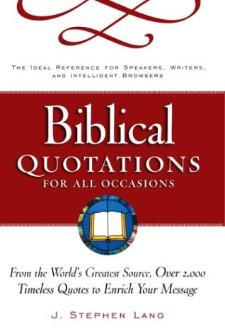 Biblical Quotations for All Occasions : From the World's Greatest Source, Over 2,000 Timeless Quotes to Enrich Your Message