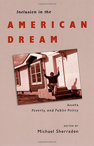 Inclusion in the American Dream: Assets, Poverty, and Public Policy