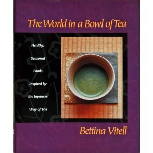 The World in a Bowl of Tea: Healthy, Seasonal Foods Inspired by the Japanese Way of Tea