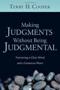 Making Judgments Without Being Judgmental: Nurturing a Clear Mind and a Generous Heart