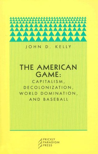 The American Game: Capitalism, Decolonization, World Domination, and Baseball (Paradigm)