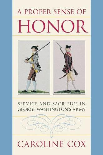 A Proper Sense of Honor: Service and Sacrifice in George Washington's Army