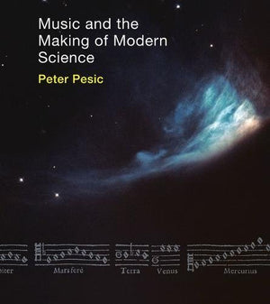 Music and the Making of Modern Science (MIT Press)