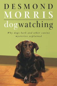Dogwatching: Why dogs bark and other canine mysteries explained