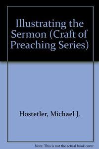 Illustrating the Sermon (Craft of Preaching Series)