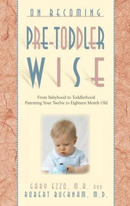 On Becoming Pretoddlerwise: From Babyhood to Toddlerhood (Parenting Your 12 to 18 Month Old)