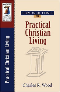 Sermon Outlines on Practical Christian Living (Wood Sermon Outline Series)