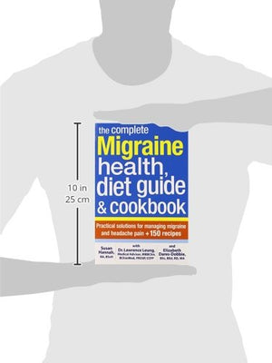 The Complete Migraine Health, Diet Guide and Cookbook: Practical Solutions For Managing Migraine and Headache Pain Plus 150 Recipes