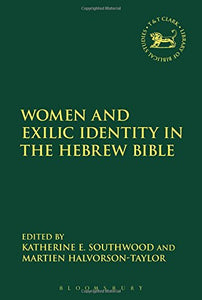 Women and Exilic Identity in the Hebrew Bible (The Library of Hebrew Bible/Old Testament Studies)