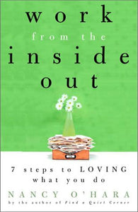 Work from the Inside Out: Seven Steps to Loving What You Do