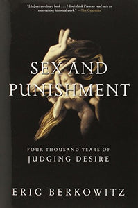 Sex and Punishment: Four Thousand Years of Judging Desire
