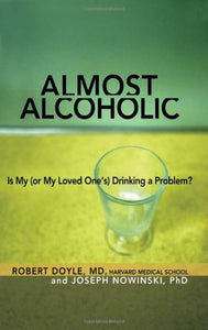 Almost Alcoholic: Is My (or My Loved Ones) Drinking a Problem? (The Almost Effect)