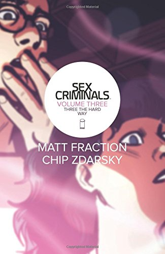 Sex Criminals Volume 3: Three the Hard Way (Sex Criminals Tp)