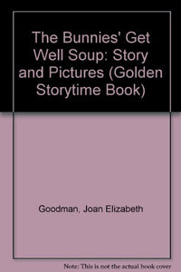 The Bunnies Get Well Soup (A Golden Storytime Book)