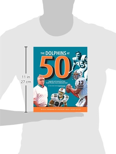 The Dolphins at 50: Legends and Memories from South Florida's Most Celebrated Team