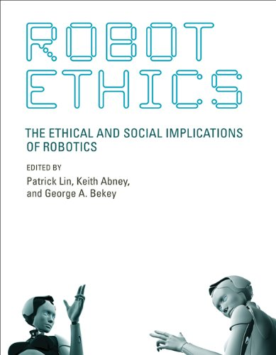 Robot Ethics: The Ethical and Social Implications of Robotics (Intelligent Robotics and Autonomous Agents series)