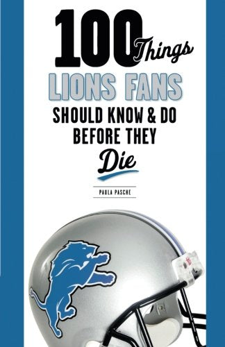 100 Things Lions Fans Should Know & Do Before They Die (100 Things...Fans Should Know)