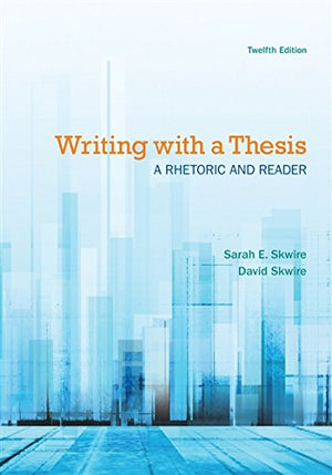 Writing with a Thesis: A Rhetoric and Reader