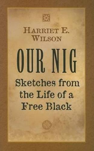 Our Nig: Sketches from the Life of a Free Black (Dover African-American Books)
